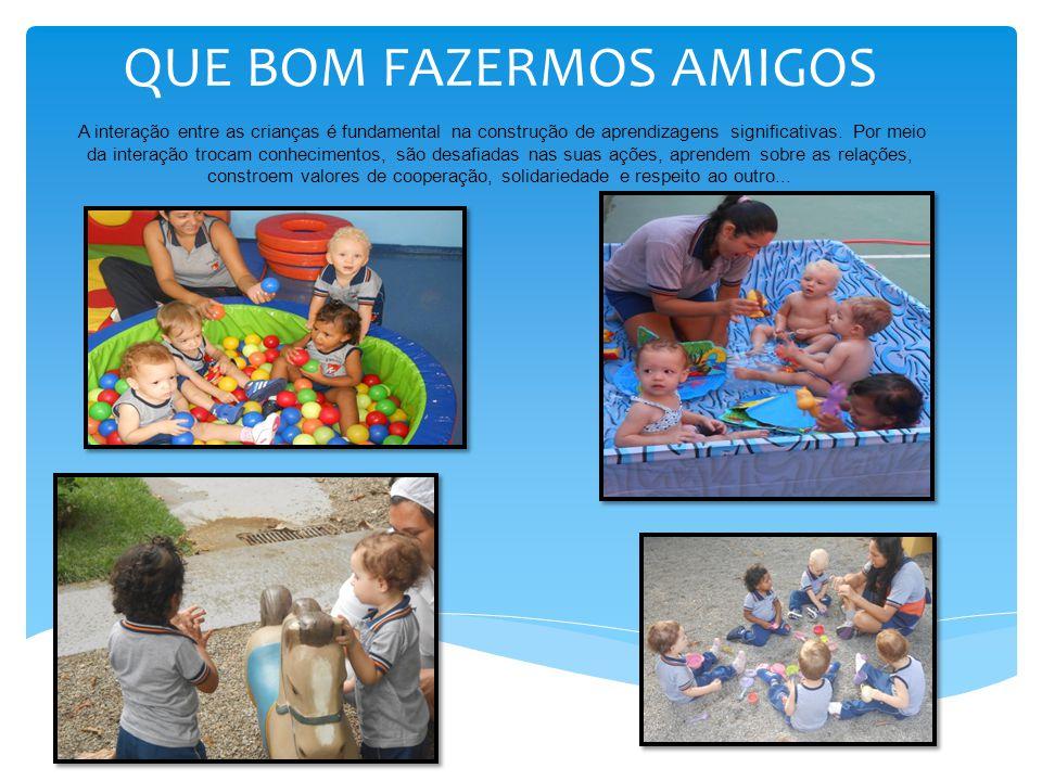 QUE BOM FAZERMOS AMIGOS A interação entre as crianças é fundamental na construção de aprendizagens significativas.