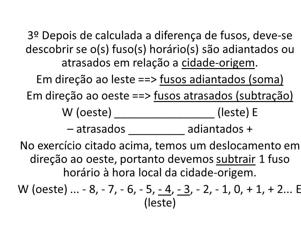 4º No fim, deve-se somar ou subtrair o(s) fuso(s) à hora da cidade-origem, apresentada na questão.