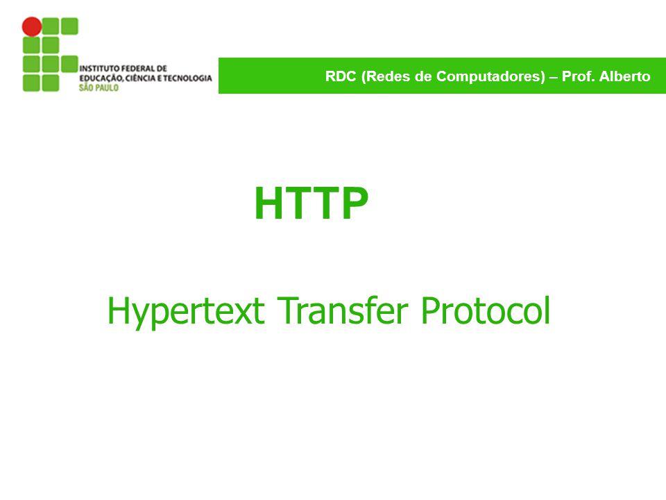 RDC (Redes de Computadores) – Prof. Alberto HTTP Hypertext Transfer Protocol