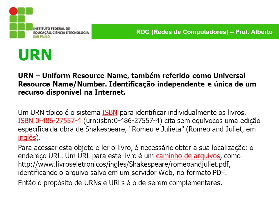 RDC (Redes de Computadores) – Prof. Alberto URN URN – Uniform Resource Name, também referido como Universal Resource Name/Number. Identificação indepe