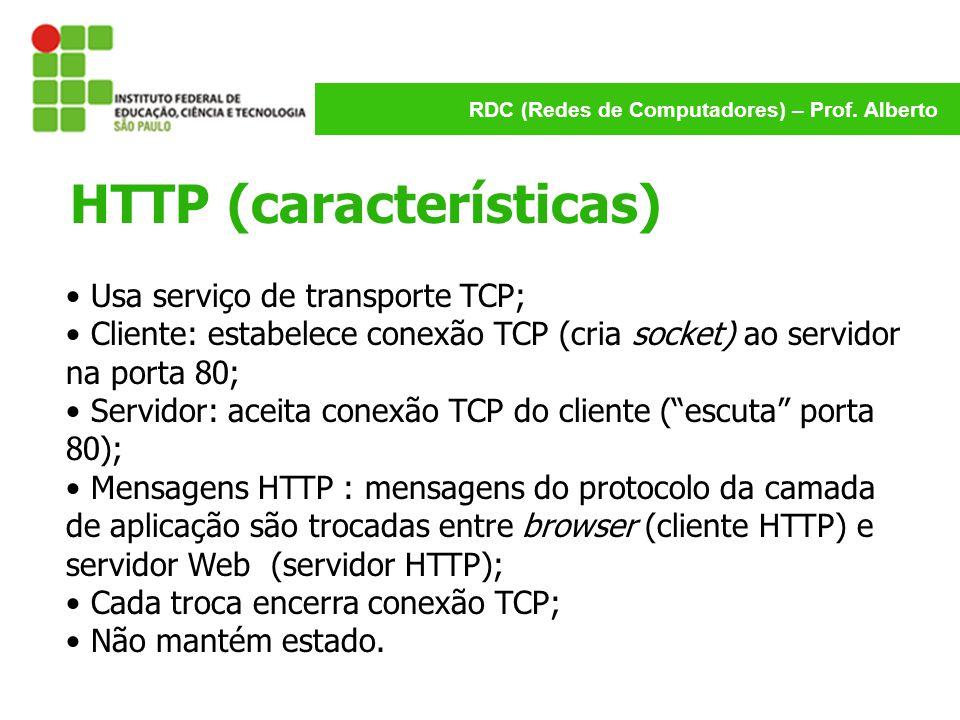 RDC (Redes de Computadores) – Prof. Alberto HTTP (características) Usa serviço de transporte TCP; Cliente: estabelece conexão TCP (cria socket) ao ser