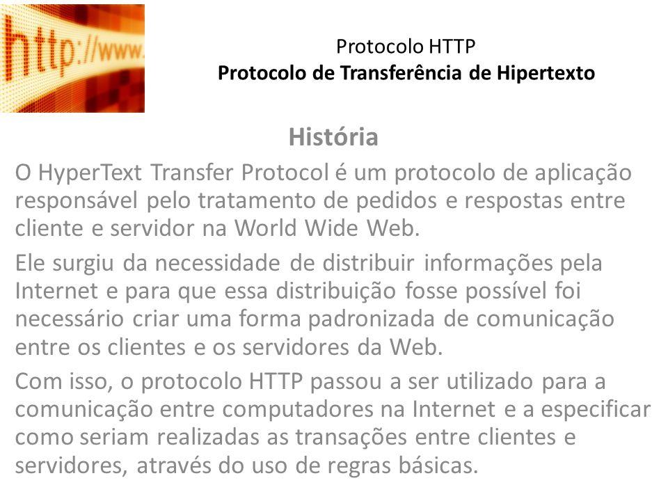 Protocolo HTTP Protocolo de Transferência de Hipertexto Este protocolo tem sido usado pela WWW desde 1990.