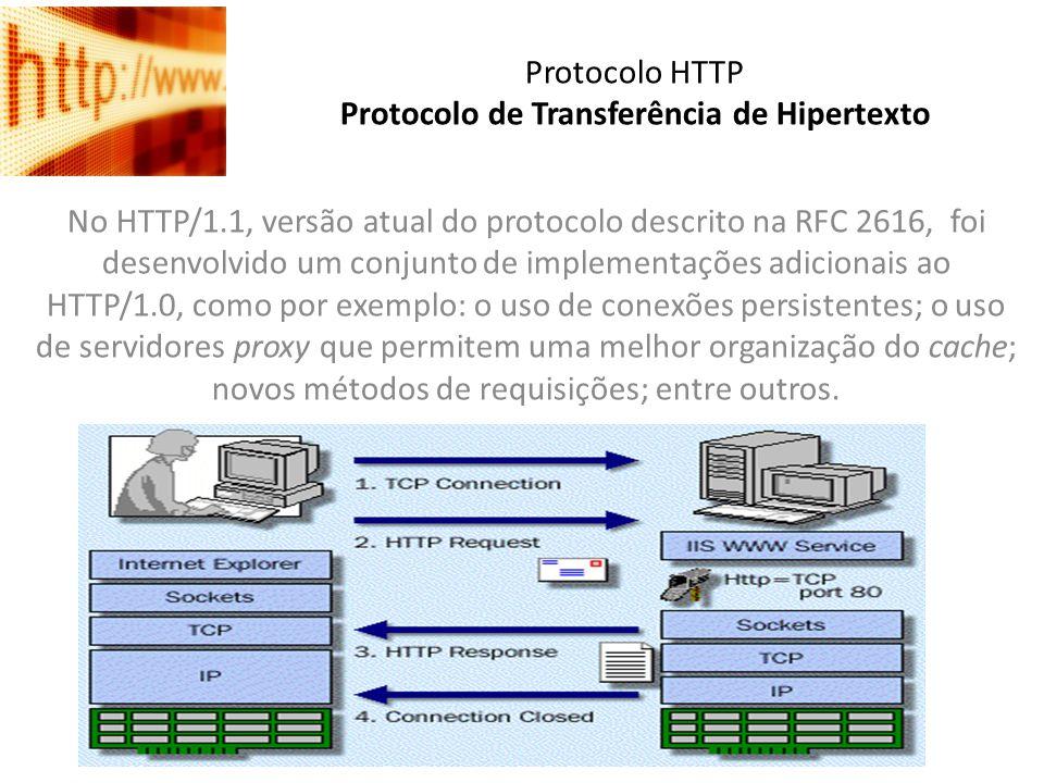 Protocolo HTTP Protocolo de Transferência de Hipertexto No HTTP/1.1, versão atual do protocolo descrito na RFC 2616, foi desenvolvido um conjunto de i