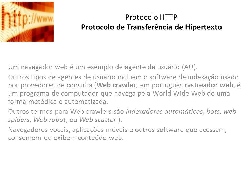 Protocolo HTTP Protocolo de Transferência de Hipertexto Um navegador web é um exemplo de agente de usuário (AU). Outros tipos de agentes de usuário in