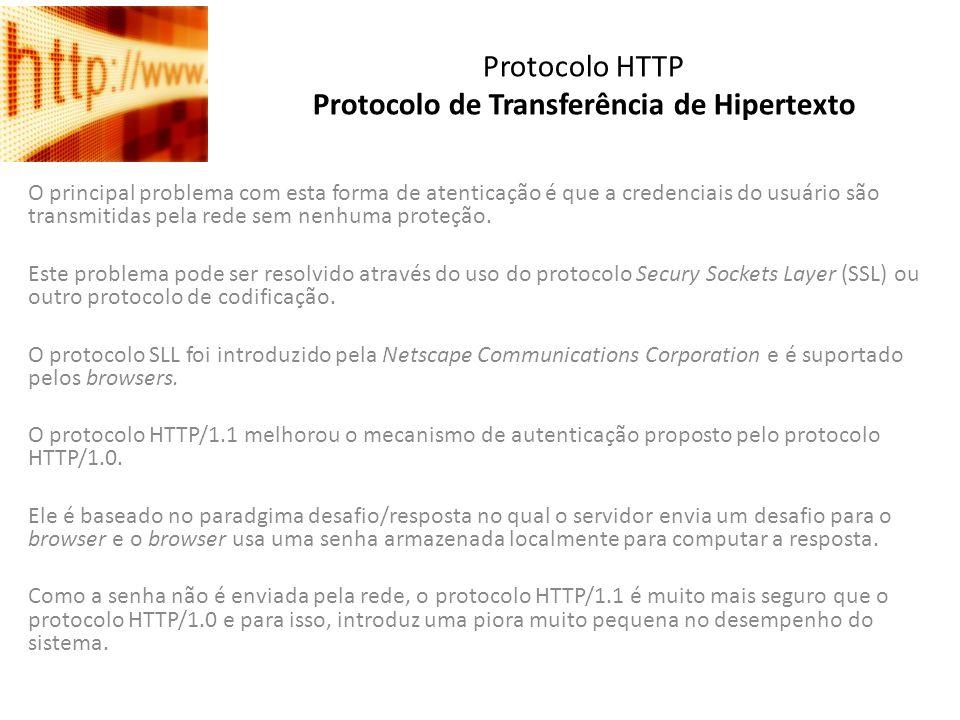 Protocolo HTTP Protocolo de Transferência de Hipertexto O principal problema com esta forma de atenticação é que a credenciais do usuário são transmit