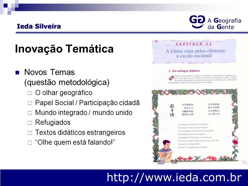 Novos Temas (questão metodológica)  O olhar geográfico  Papel Social / Participação cidadã  Mundo integrado / mundo unido  Refugiados  Textos didáticos estrangeiros  Olhe quem está falando! http://www.ieda.com.br Inovação Temática