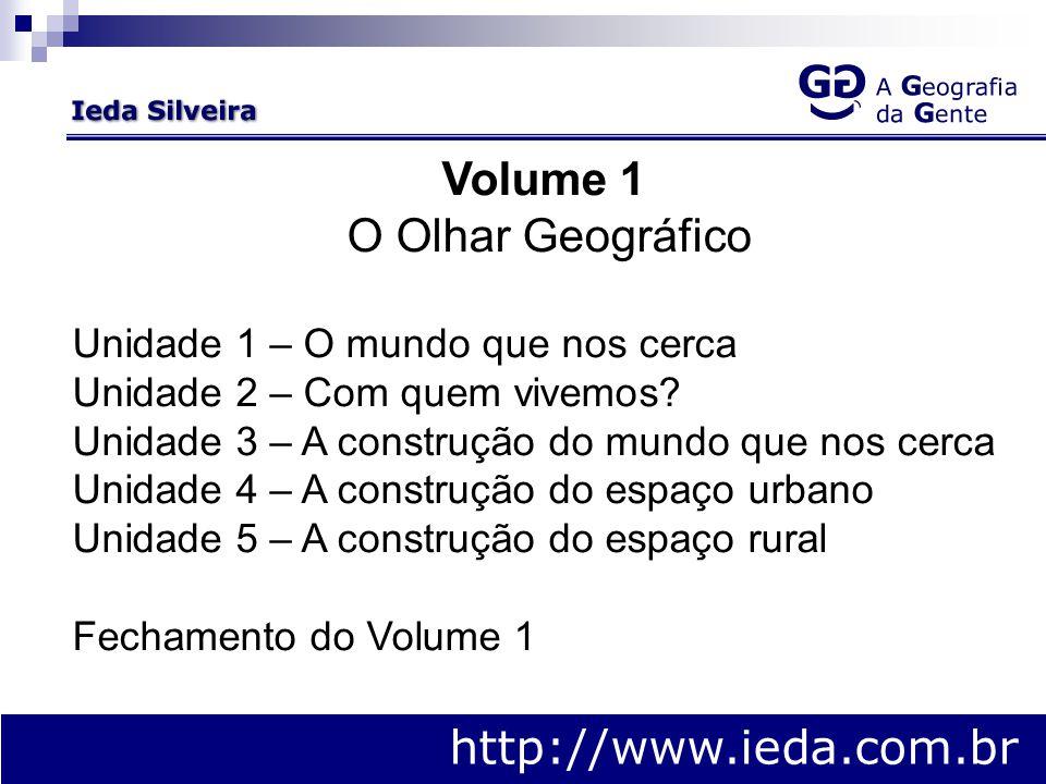 http://www.ieda.com.br Volume 1 O Olhar Geográfico Unidade 1 – O mundo que nos cerca Unidade 2 – Com quem vivemos.