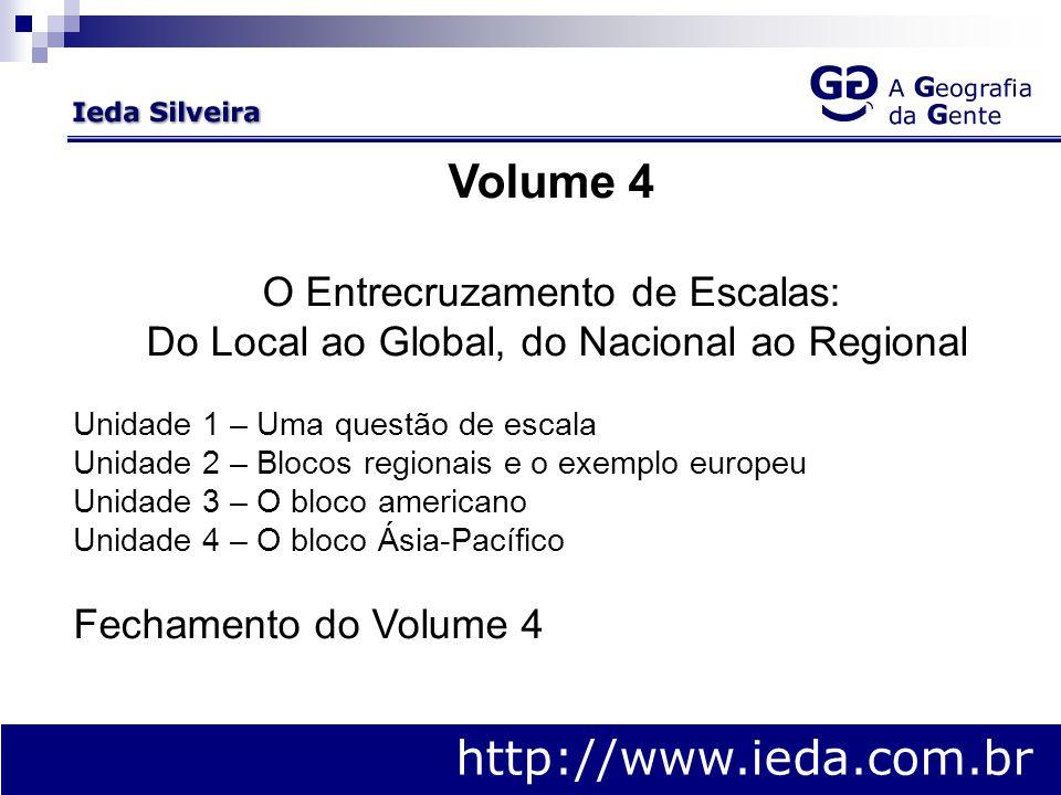 http://www.ieda.com.br Volume 4 O Entrecruzamento de Escalas: Do Local ao Global, do Nacional ao Regional Unidade 1 – Uma questão de escala Unidade 2 – Blocos regionais e o exemplo europeu Unidade 3 – O bloco americano Unidade 4 – O bloco Ásia-Pacífico Fechamento do Volume 4