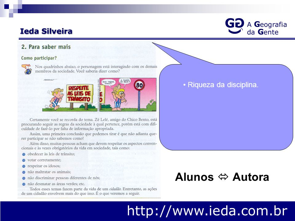 http://www.ieda.com.br Riqueza da disciplina. Alunos  Autora