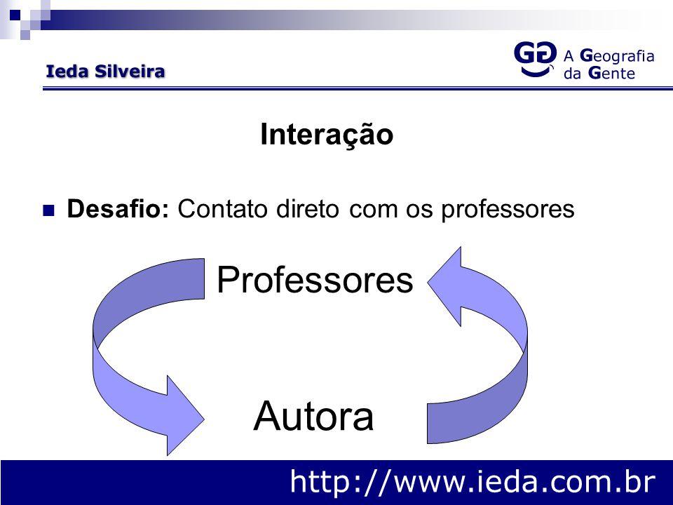 Interação Desafio: Contato direto com os professores http://www.ieda.com.br Professores Autora