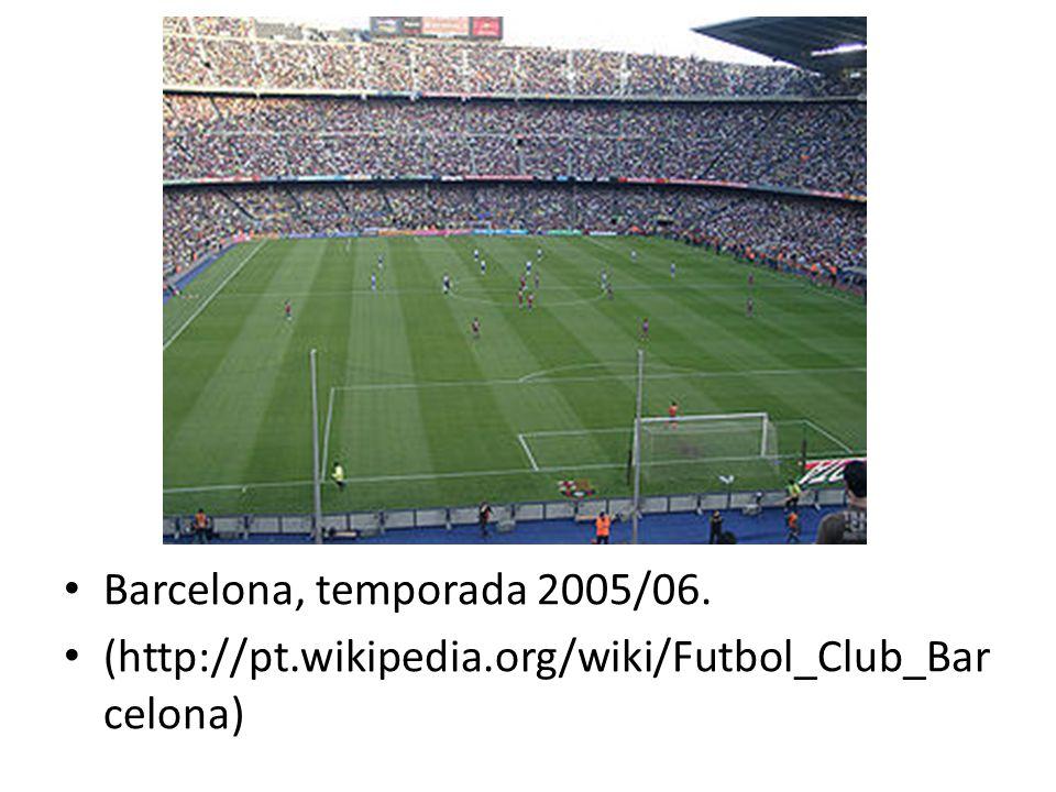Barcelona, temporada 2005/06. (http://pt.wikipedia.org/wiki/Futbol_Club_Bar celona)
