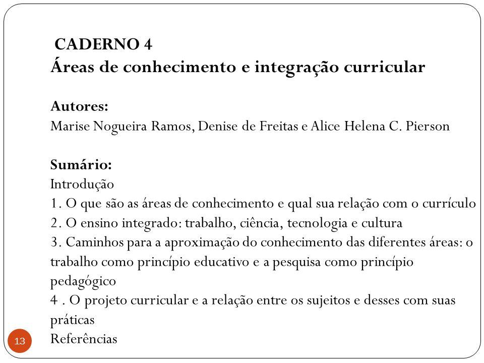 CADERNO 4 Áreas de conhecimento e integração curricular 13 Autores: Marise Nogueira Ramos, Denise de Freitas e Alice Helena C. Pierson Sumário: Introd