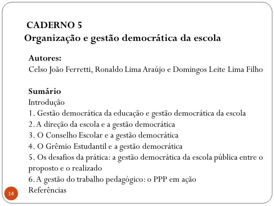 CADERNO 5 Organização e gestão democrática da escola 14 Autores: Celso João Ferretti, Ronaldo Lima Araújo e Domingos Leite Lima Filho Sumário Introduç