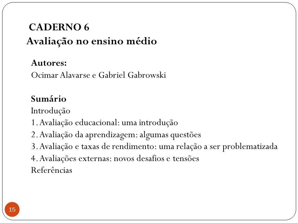 CADERNO 6 Avaliação no ensino médio 15 Autores: Ocimar Alavarse e Gabriel Gabrowski Sumário Introdução 1. Avaliação educacional: uma introdução 2. Ava