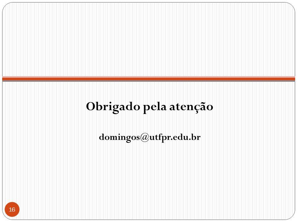 Obrigado pela atenção domingos@utfpr.edu.br 16