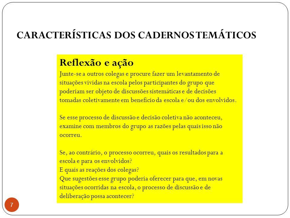 CARACTERÍSTICAS DOS CADERNOS TEMÁTICOS 8 Cibercultura: Conjunto de práticas, atitudes, significados, símbolos, modos de pensamento e de valores produzidos, experimentados e compartilhados no ciberespaço.