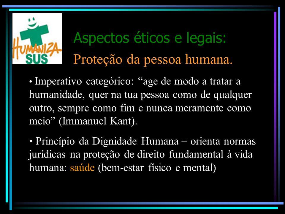 """Aspectos éticos e legais: Proteção da pessoa humana. Imperativo categórico: """"age de modo a tratar a humanidade, quer na tua pessoa como de qualquer ou"""