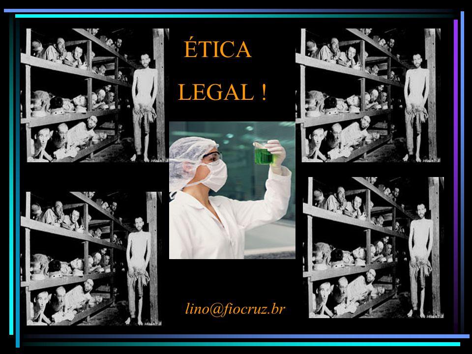 lino@fiocruz.br ÉTICA LEGAL !