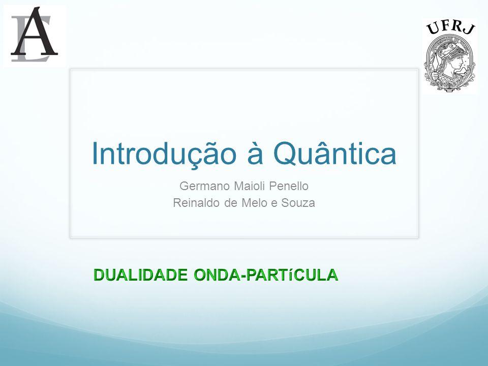 Introdução à Quântica Germano Maioli Penello Reinaldo de Melo e Souza