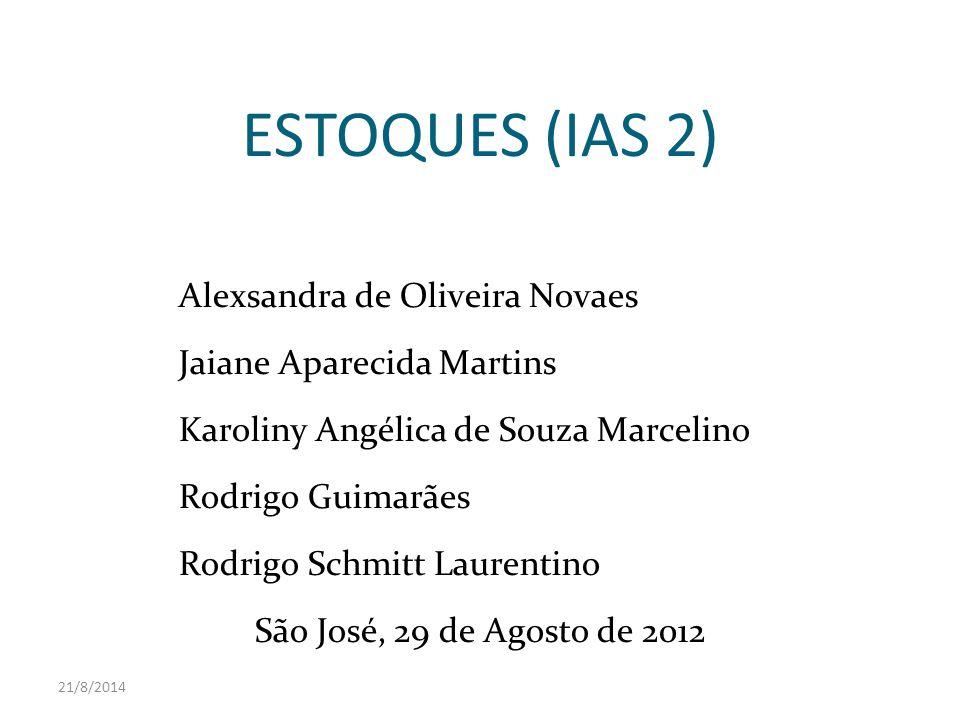 21/8/2014 ESTOQUES (IAS 2) Alexsandra de Oliveira Novaes Jaiane Aparecida Martins Karoliny Angélica de Souza Marcelino Rodrigo Guimarães Rodrigo Schmi