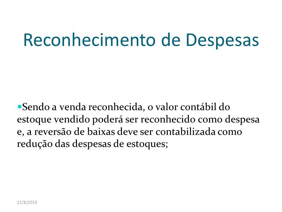 21/8/2014 Reconhecimento de Despesas Sendo a venda reconhecida, o valor contábil do estoque vendido poderá ser reconhecido como despesa e, a reversão