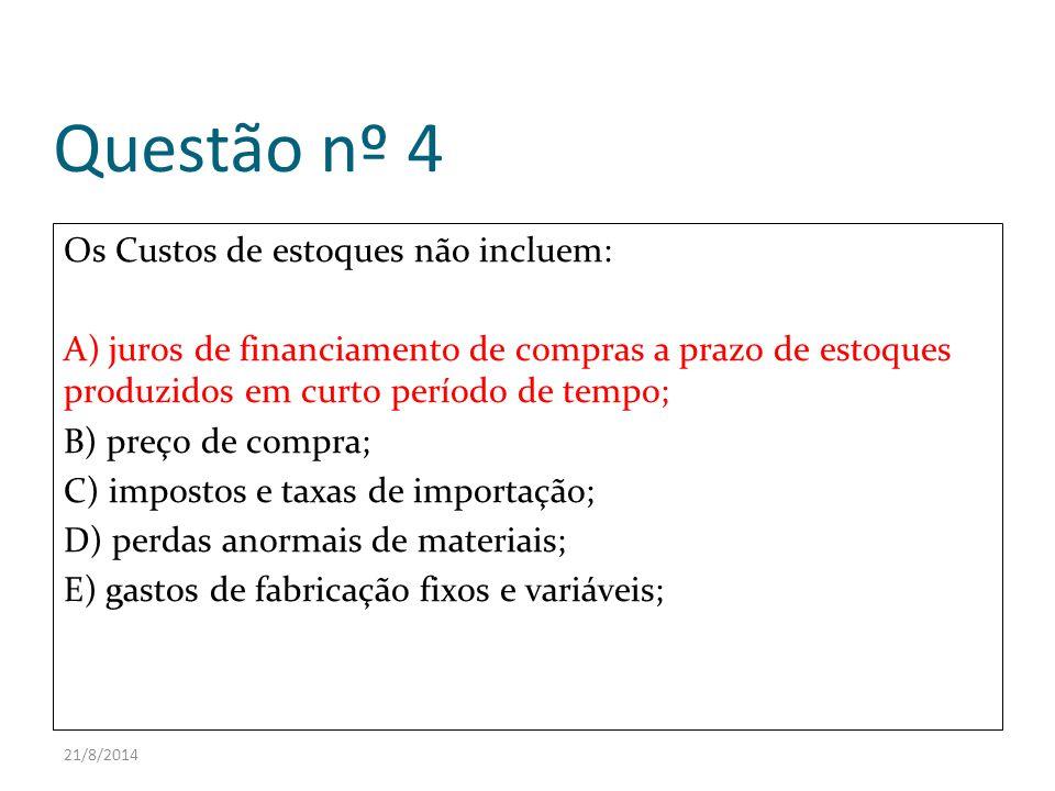21/8/2014 Questão nº 4 Os Custos de estoques não incluem: A) juros de financiamento de compras a prazo de estoques produzidos em curto período de temp