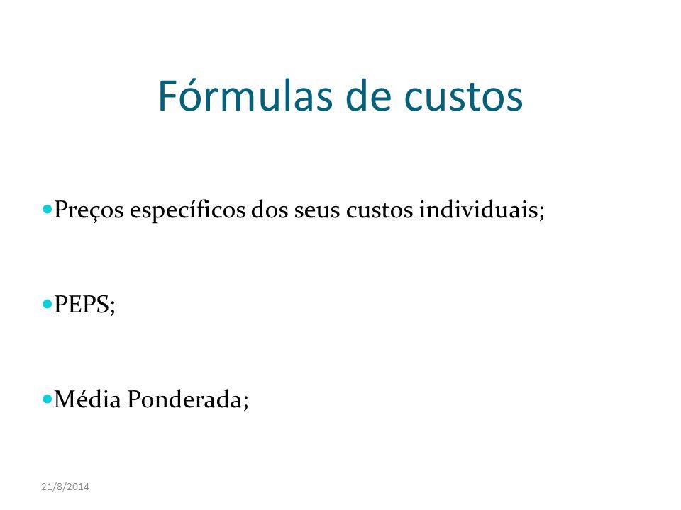 21/8/2014 Fórmulas de custos Preços específicos dos seus custos individuais; PEPS; Média Ponderada;