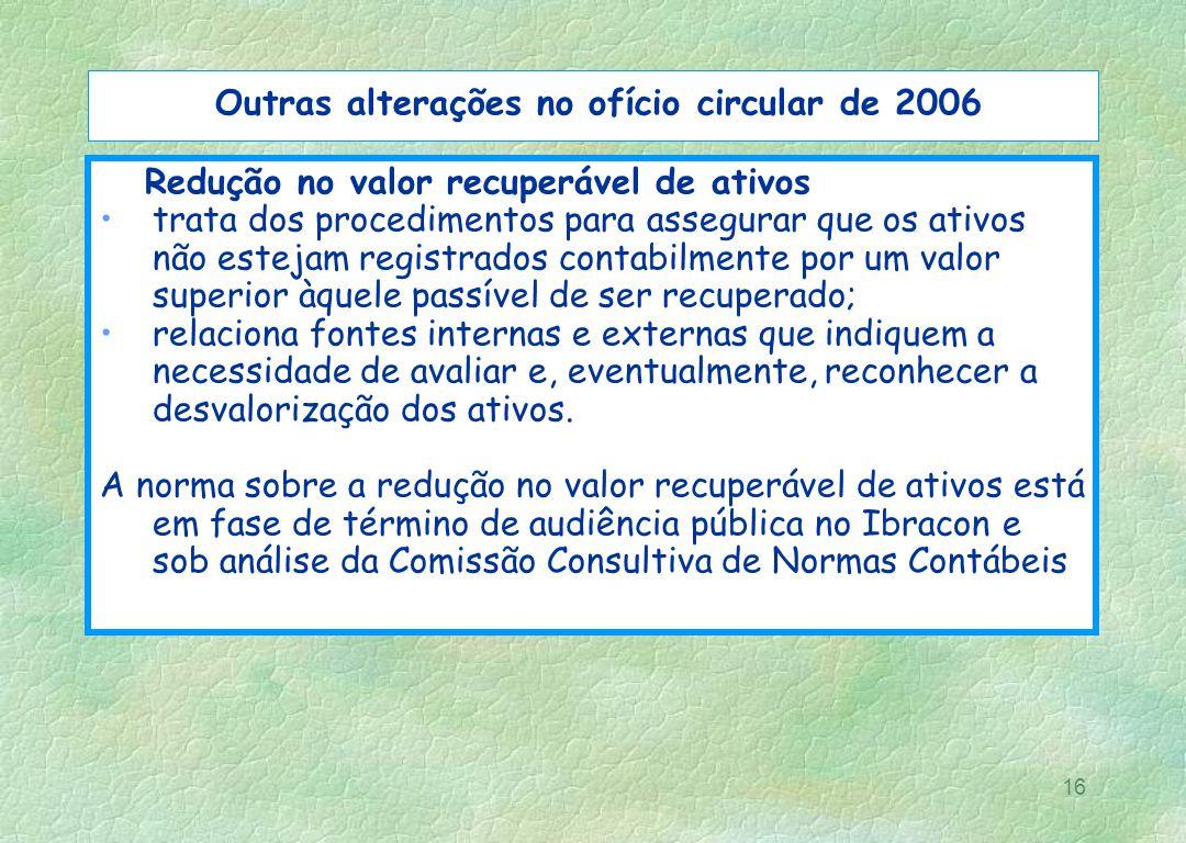 16 Outras alterações no ofício circular de 2006 Redução no valor recuperável de ativos trata dos procedimentos para assegurar que os ativos não esteja