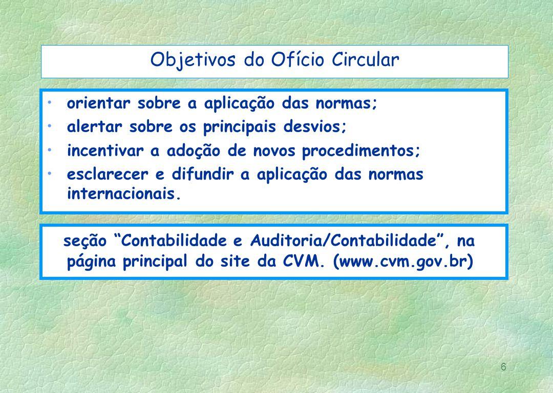 6 Objetivos do Ofício Circular orientar sobre a aplicação das normas; alertar sobre os principais desvios; incentivar a adoção de novos procedimentos;
