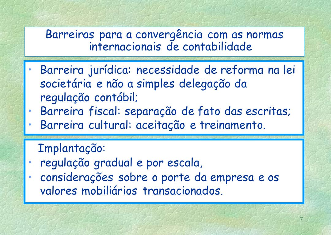 7 Barreiras para a convergência com as normas internacionais de contabilidade Barreira jurídica: necessidade de reforma na lei societária e não a simp