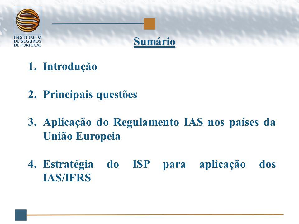 Sumário 1.Introdução 2.Principais questões 3.Aplicação do Regulamento IAS nos países da União Europeia 4.Estratégia do ISP para aplicação dos IAS/IFRS
