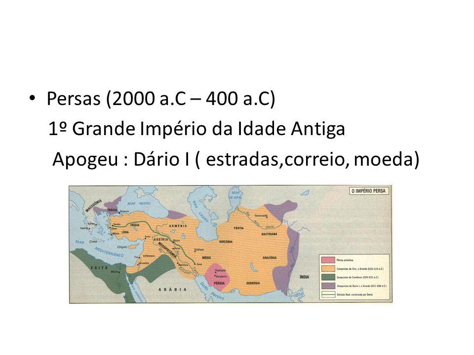 Persas (2000 a.C – 400 a.C) 1º Grande Império da Idade Antiga Apogeu : Dário I ( estradas,correio, moeda)