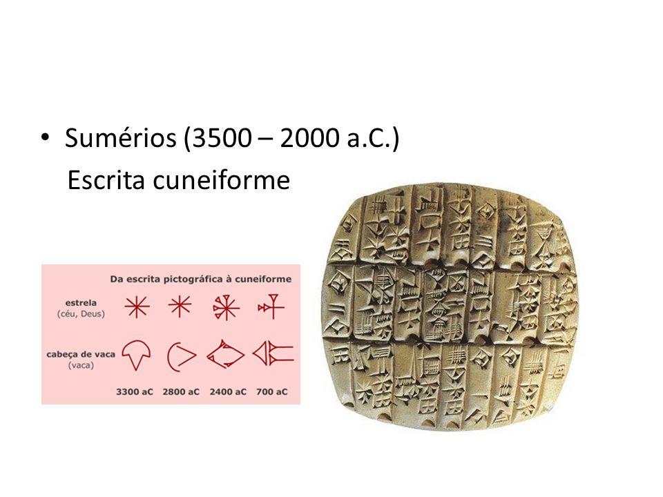 Sumérios (3500 – 2000 a.C.) Escrita cuneiforme