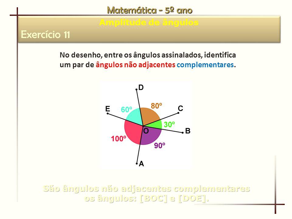 Matemática - 5º ano Amplitude de ângulos Exercício 11 Amplitude de ângulos Exercício 11 No desenho, entre os ângulos assinalados, identifica um par de ângulos não adjacentes complementares.