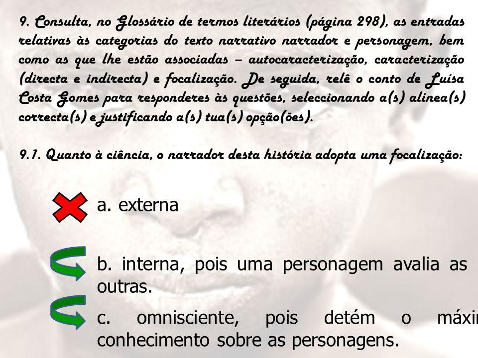 9. Consulta, no Glossário de termos literários (página 298), as entradas relativas às categorias do texto narrativo narrador e personagem, bem como as