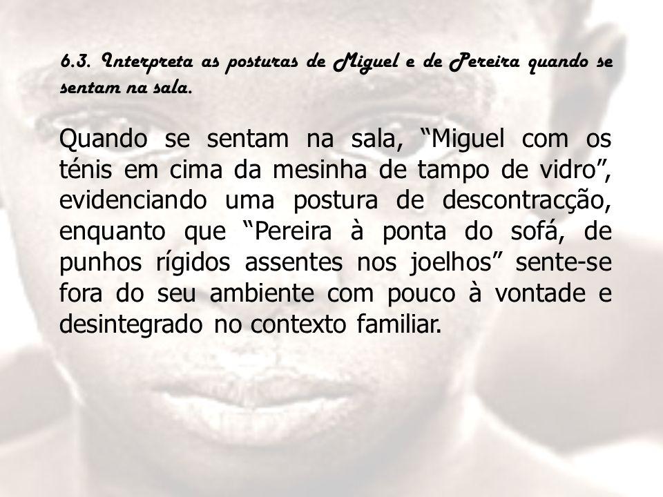 """6.3. Interpreta as posturas de Miguel e de Pereira quando se sentam na sala. Quando se sentam na sala, """"Miguel com os ténis em cima da mesinha de tamp"""