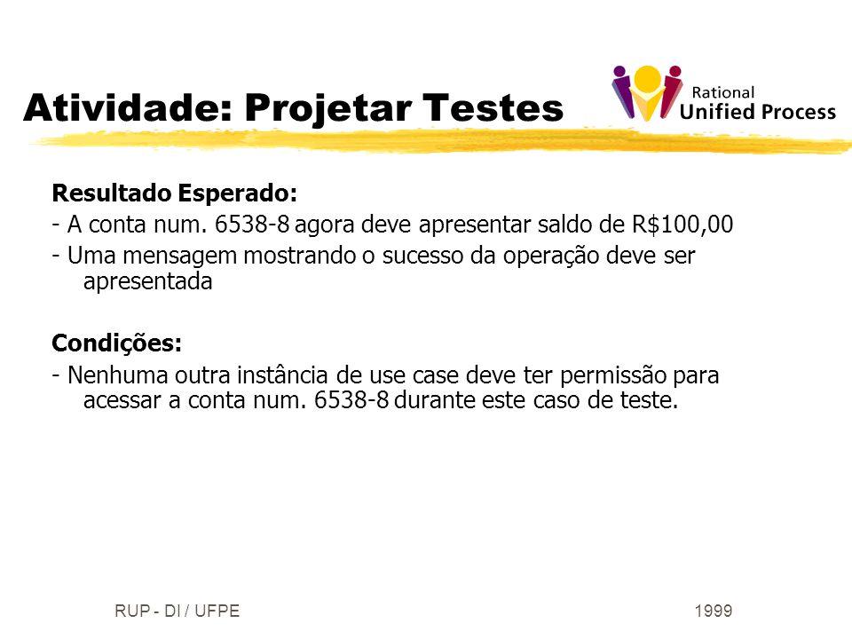 1999RUP - DI / UFPE Resultado Esperado: - A conta num. 6538-8 agora deve apresentar saldo de R$100,00 - Uma mensagem mostrando o sucesso da operação d