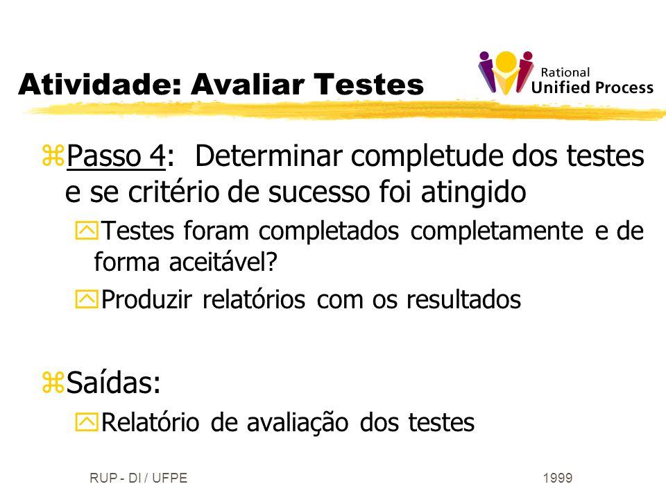 1999RUP - DI / UFPE Atividade: Avaliar Testes zPasso 4: Determinar completude dos testes e se critério de sucesso foi atingido yTestes foram completad