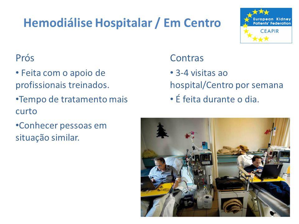 Hemodiálise Hospitalar / Em Centro Prós Feita com o apoio de profissionais treinados. Tempo de tratamento mais curto Conhecer pessoas em situação simi