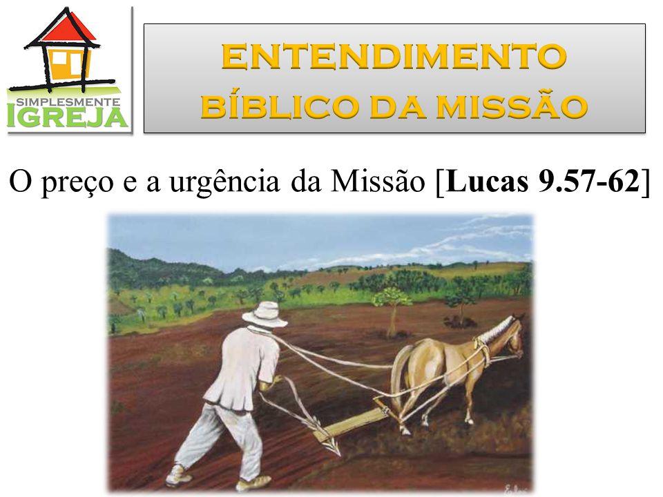 O preço e a urgência da Missão [Lucas 9.57-62]