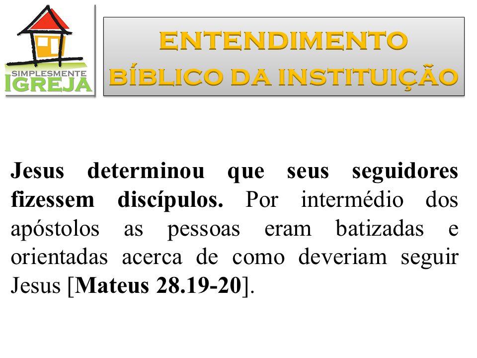 Jesus determinou que seus seguidores fizessem discípulos. Por intermédio dos apóstolos as pessoas eram batizadas e orientadas acerca de como deveriam