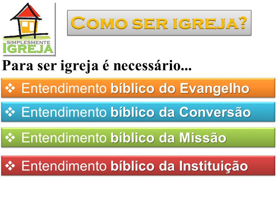 bíblico do Evangelho  Entendimento bíblico do Evangelho Para ser igreja é necessário... bíblico da Conversão  Entendimento bíblico da Conversão bíbl