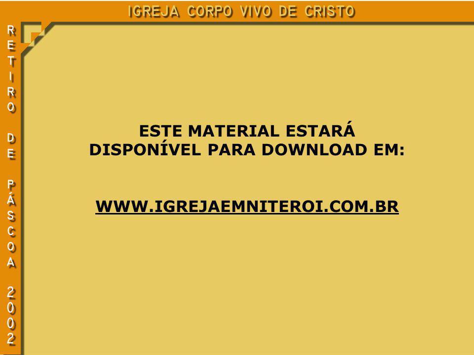 ESTE MATERIAL ESTARÁ DISPONÍVEL PARA DOWNLOAD EM: WWW.IGREJAEMNITEROI.COM.BR