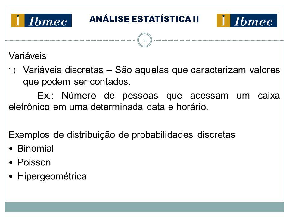 ANÁLISE ESTATÍSTICA II 1 Variáveis 1) Variáveis discretas – São aquelas que caracterizam valores que podem ser contados.
