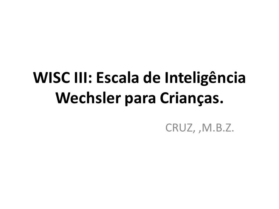 WISC III: Escala de Inteligência Wechsler para Crianças. CRUZ,,M.B.Z.