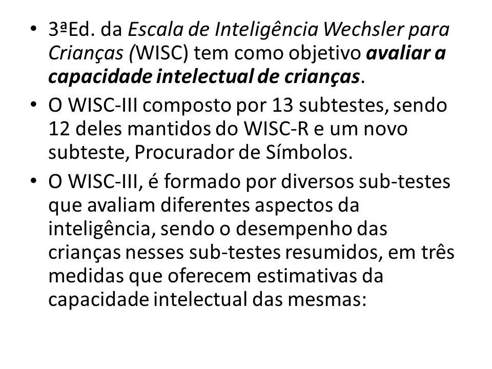 3ªEd. da Escala de Inteligência Wechsler para Crianças (WISC) tem como objetivo avaliar a capacidade intelectual de crianças. O WISC-III composto por
