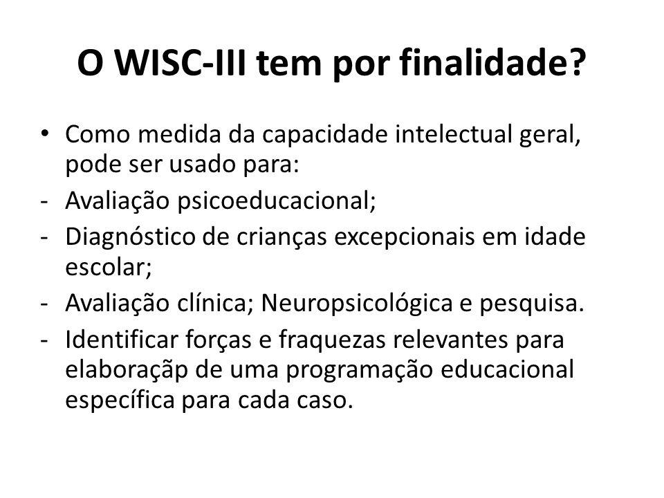 O WISC-III tem por finalidade? Como medida da capacidade intelectual geral, pode ser usado para: -Avaliação psicoeducacional; -Diagnóstico de crianças