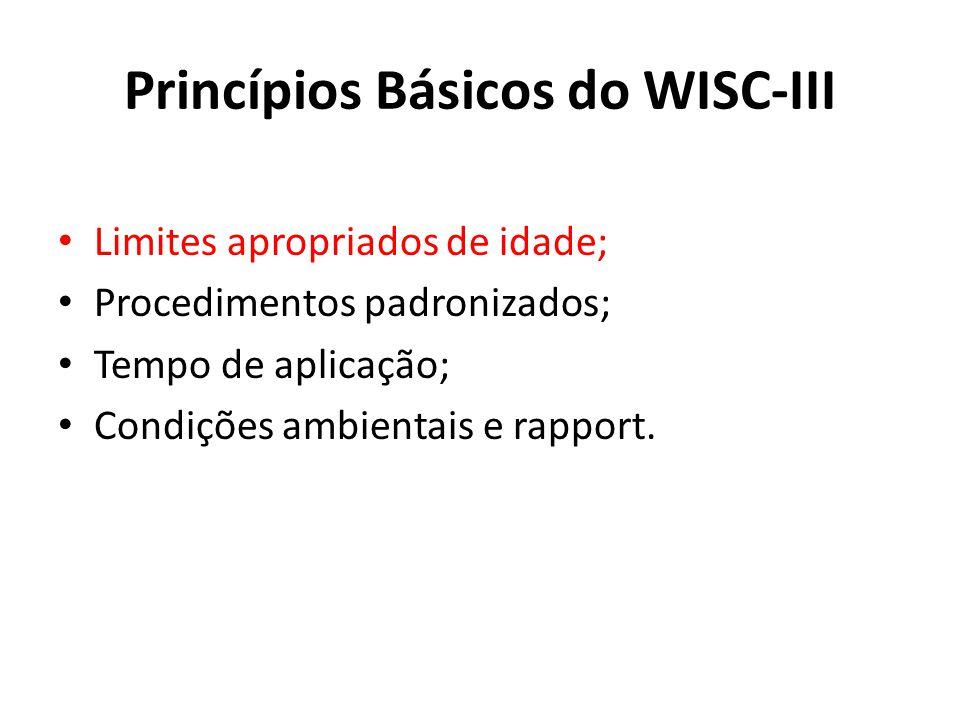 Princípios Básicos do WISC-III Limites apropriados de idade; Procedimentos padronizados; Tempo de aplicação; Condições ambientais e rapport.