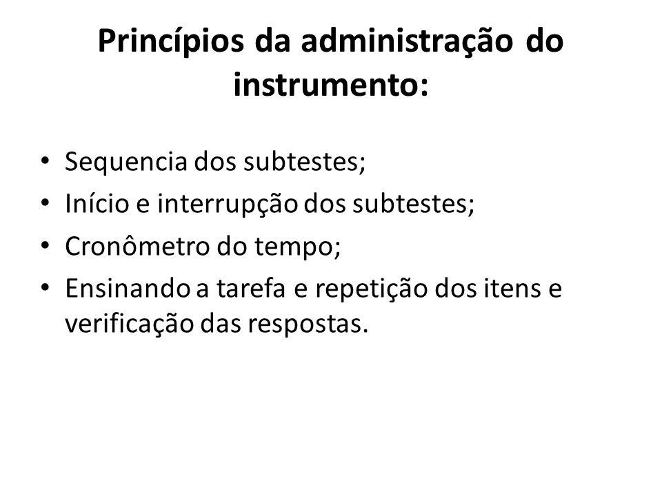 Princípios da administração do instrumento: Sequencia dos subtestes; Início e interrupção dos subtestes; Cronômetro do tempo; Ensinando a tarefa e rep