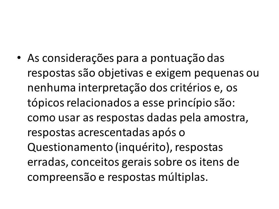As considerações para a pontuação das respostas são objetivas e exigem pequenas ou nenhuma interpretação dos critérios e, os tópicos relacionados a es
